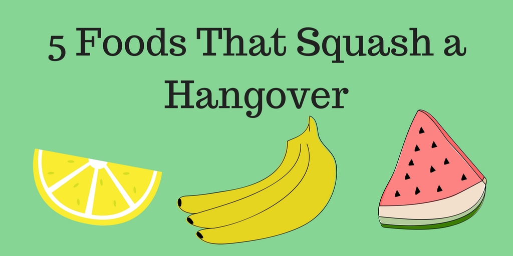 5 Foods That Squash A Hangover